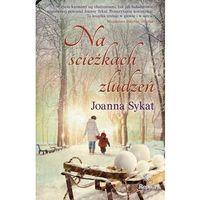 Literatura kobieca, obyczajowa, romanse, Na ścieżkach złudzeń - JOANNA SYKAT OD 24,99zł DARMOWA DOSTAWA KIOSK RUCHU (opr. miękka)