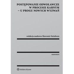 Postępowanie odwoławcze w procesie karnym - u progu nowych wyzwań - Sławomir Steinborn