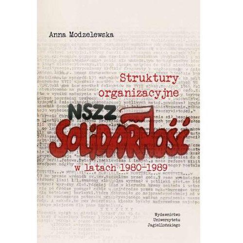 Biblioteka biznesu, Struktury Organizacyjne Nszz Solidarność W Latach 1980-1989 - Anna Modzelewska (opr. miękka)