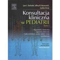 Książki medyczne, Konsultacja kliniczna w pediatrii Tom 1 (opr. twarda)