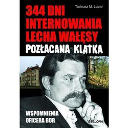 344 DNI INTERNOWANIA LECHA WAŁĘSY. POZŁACANA KLATKA (opr. miękka)