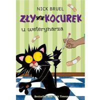 Książki dla dzieci, Zły Kocurek u weterynarza - NICK BRUEL OD 24,99zł DARMOWA DOSTAWA KIOSK RUCHU (opr. twarda)