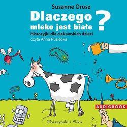 Dlaczego mleko jest białe? Historyjki dla ciekawskich dzieci - Susanne Orosz (MP3)