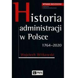 Historia administracji w polsce 1764-2020 - wojciech witkowski (opr. miękka)