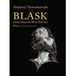 Blask Ołtarz Mariacki Wita Stwosza Shine St. Mary's Altar by Veit Stoss (opr. twarda)