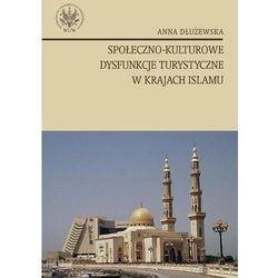 Anna Dłużewska. Społeczno - kulturowe dysfunkcje turystyczne w krajach islamu. (opr. miękka)