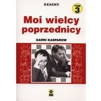 Hobby i poradniki, Szachy Moi wielcy poprzednicy Tom 3 - Garri Kasparow (opr. miękka)