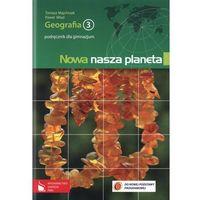 Książki popularnonaukowe, Nowa nasza planeta Geografia 3 Podręcznik (opr. miękka)
