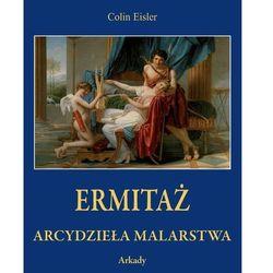 Ermitaż Arcydzieła malarstwa - Eisler Colin DARMOWA DOSTAWA KIOSK RUCHU (opr. twarda)