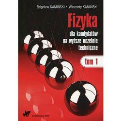 Fizyka dla kandydatów na wyższe uczelnie techniczne Tom 1 - Zbigniew Kamiński - ebook