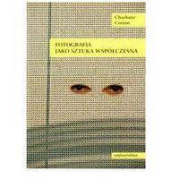 Książki o fotografii, Fotografia jako sztuka współczesna (opr. miękka)