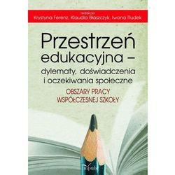 Przestrzeń edukacyjna #8211; dylematy, doświadczenia i oczekiwania społeczne