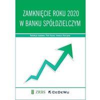 Biblioteka biznesu, Zamknięcie roku 2020 w banku spółdzielczym - Piotr Huzior, Ireneusz Kurczyna (red.) - książka (opr. miękka)
