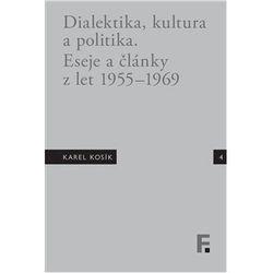 Karel Kosík. Dialektika, kultura a politika. Eseje a články z let 1955 – 1969 Jan Mervart