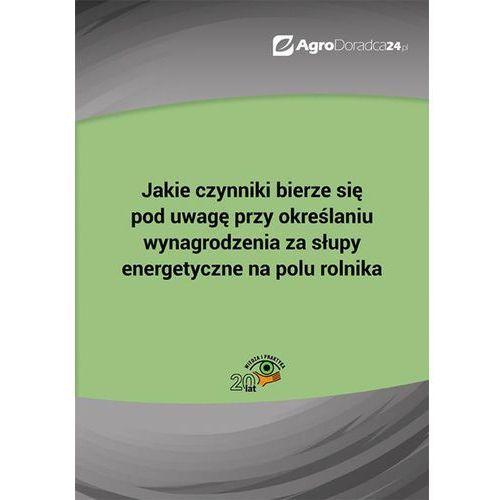 E-booki, Jakie czynniki bierze się pod uwagę przy określaniu wynagrodzenia za słupy energetyczne na polu rolnika - Anna Kolasa (PDF)