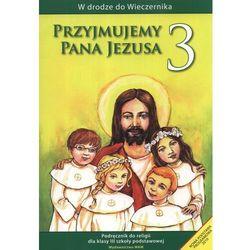 Przyjmujemy Pana Jezusa. Klasa 3, szkoła podstawowa. Religia. Podręcznik (opr. miękka)