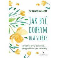 Hobby i poradniki, Jak być dobrym dla siebie - Kristin Neff (opr. miękka)