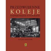 Leksykony i albumy przyrodnicze, Przedwojenne koleje Najpiękniejsze fotografie (opr. twarda)