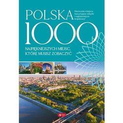 Polska 1000 miejsc, które musisz zobaczyć. Darmowy odbiór w niemal 100 księgarniach! (opr. twarda)