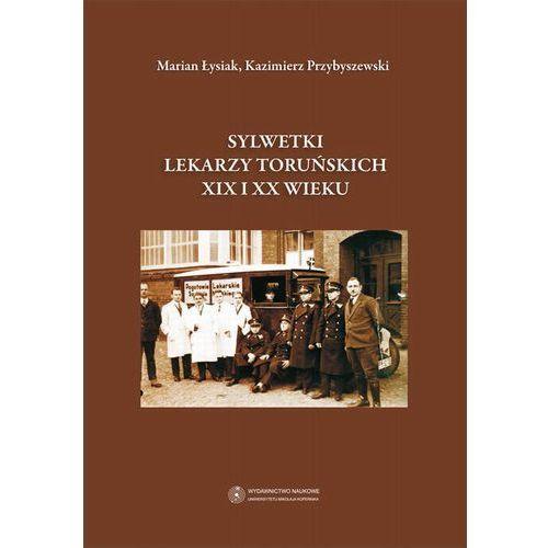 E-booki, Sylwetki lekarzy toruńskich XIX i XX wieku - Marian Łysiak, Kazimierz Przybyszewski