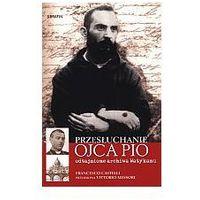 Reportaże, Przesłuchanie Ojca Pio. odtajnione archiwa Watykanu (opr. twarda)