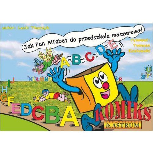 Książki dla dzieci, Jak Pan Alfabet do przedszkola maszerował. Komiks z płytą CD (opr. broszurowa)