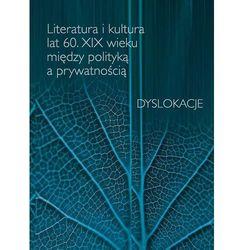 Literatura i kultura lat 60 XIX wieku między polityką a prywatnością (opr. miękka)