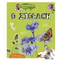 Książki dla dzieci, Marcin bortniak opowiada o ziołach (opr. twarda)