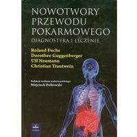 Książki medyczne, Nowotwory przewodu pokarmowego. Diagnostyka i leczenie (opr. twarda)