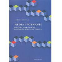 Socjologia, Media i poznanie Pojęciowe dylematy teorii komunikacji społecznej z Toronto (opr. miękka)