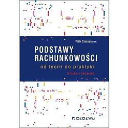 Podstawy rachunkowości - od teorii do praktyki (wyd. V zmienione) - Piotr Szczypa (red.) - książka (opr. broszurowa)