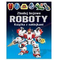 Książki dla dzieci, Zbuduj bojowe Roboty. Książka z naklejkami - Wysyłka od 4,99 - porównuj ceny z wysyłką (opr. broszurowa)