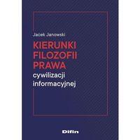 Biblioteka biznesu, Kierunki filozofii prawa cywilizacji informacyjnej - jacek janowski (opr. broszurowa)