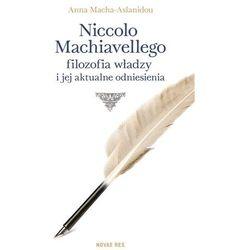 Niccolo Machiavellego filozofia władzy i jej aktualne odniesienia - Wysyłka od 3,99 - porównuj ceny z wysyłką (opr. miękka)