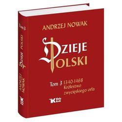Dzieje Polski. Tom 3. Królestwo zwycięskiego orła (opr. twarda) wyprzedaż 09/19 (-22%)