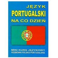 Książki do nauki języka, Język Portugalski Na Co Dzień. Rozmówki Polsko-Portugalskie. Mini Kurs Językowy (opr. miękka)
