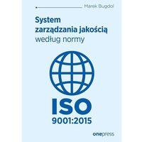 Biblioteka biznesu, System zarządzania jakością według normy ISO 9001:2015 - Marek Bugdol (opr. broszurowa)