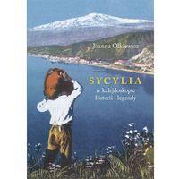 Mapy i atlasy turystyczne, Sycylia w kalejdoskopie historii i legendy - Joanna Olkiewicz (opr. broszurowa)