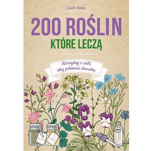 Pozostałe ziołolecznictwo, 200 roślin, które leczą. Korzystaj z ziół, aby pokonać chorobę