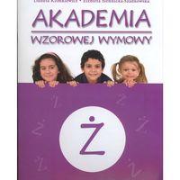 Książki dla dzieci, Akademia wzorowej wymowy Ż - ćwiczenia logopedyczne z naklejkami (opr. miękka)