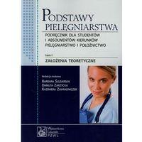 Książki medyczne, Podstawy pielęgniarstwa. Tom 1. Założenia teoretyczne (opr. miękka)