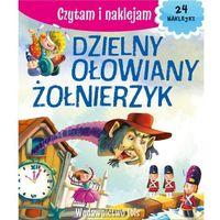 Książki dla dzieci, Czytam i naklejam Dzielny ołowiany żołnierzyk - Praca zbiorowa (opr. broszurowa)