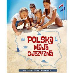Polska moja ojczyzna Encyklopedia dla całej rodziny (opr. twarda)