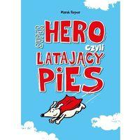 Literatura młodzieżowa, Super Hero, czyli latający pies [Regner Marek] (opr. broszurowa)