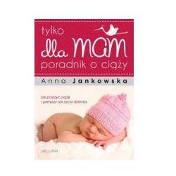 Tylko dla mam. Poradnik o ciąży (opr. broszurowa)