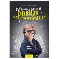 E-booki, Czy można dzisiaj dobrze wychować dzieci - Jacek Pulikowski