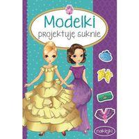 Książki dla dzieci, MODELKI Projektuję suknie (opr. miękka)