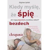 Książki medyczne, Kiedy myślę, że śpię... - Lipiński Zbigniew OD 24,99zł DARMOWA DOSTAWA KIOSK RUCHU (opr. miękka)
