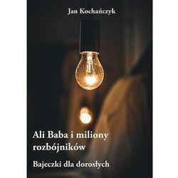 Ali Baba i miliony rozbójników – Bajeczki dla dorosłych - Jan Kochańczyk - ebook