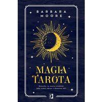 Senniki, wróżby, numerologia i horoskopy, Magia tarota. wszystko, co musisz wiedzieć, aby zrobić odczyt z dowolnej talii (opr. miękka)
